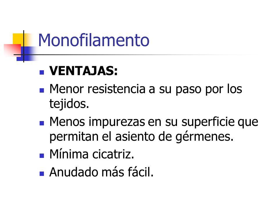 Monofilamento VENTAJAS: Menor resistencia a su paso por los tejidos.