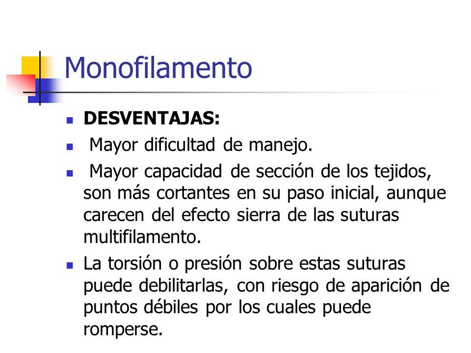 Monofilamento DESVENTAJAS: Mayor dificultad de manejo.