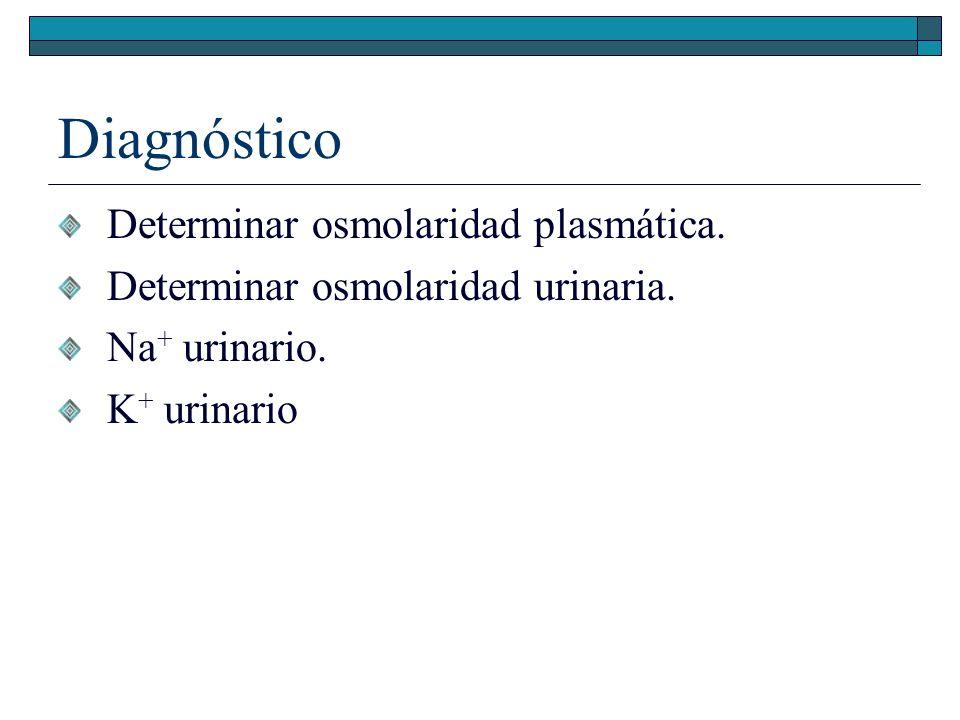 Diagnóstico Determinar osmolaridad plasmática.
