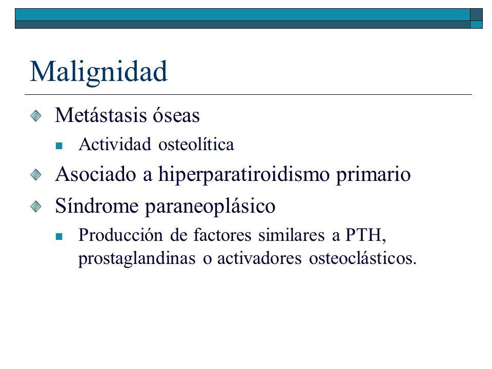 Malignidad Metástasis óseas Asociado a hiperparatiroidismo primario
