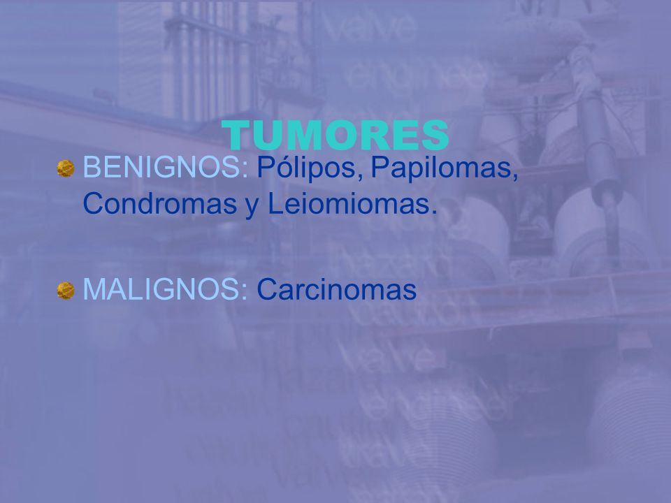 TUMORES BENIGNOS: Pólipos, Papilomas, Condromas y Leiomiomas.