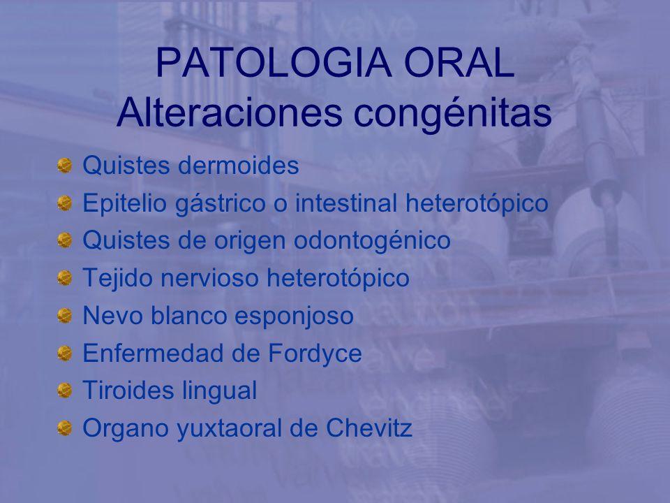 PATOLOGIA ORAL Alteraciones congénitas