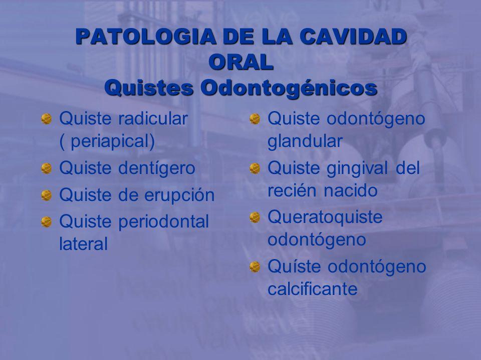 PATOLOGIA DE LA CAVIDAD ORAL Quistes Odontogénicos