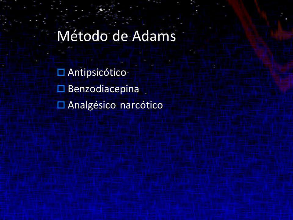 Método de Adams Antipsicótico Benzodiacepina Analgésico narcótico