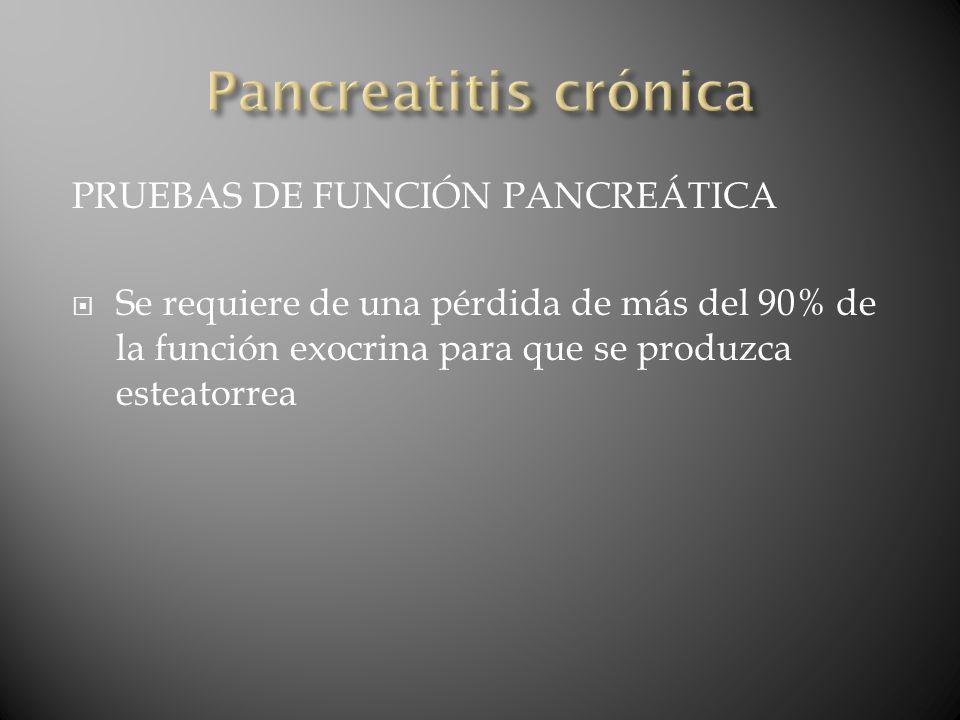 Pancreatitis crónica PRUEBAS DE FUNCIÓN PANCREÁTICA
