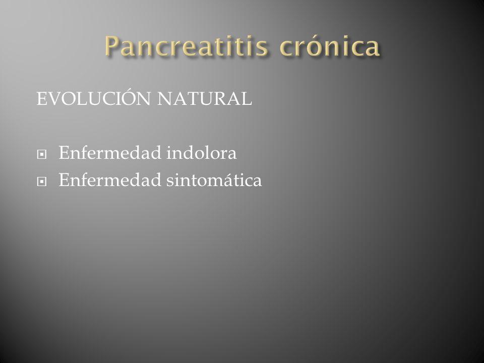 Pancreatitis crónica EVOLUCIÓN NATURAL Enfermedad indolora