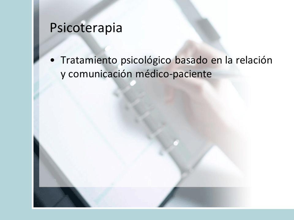 Psicoterapia Tratamiento psicológico basado en la relación y comunicación médico-paciente