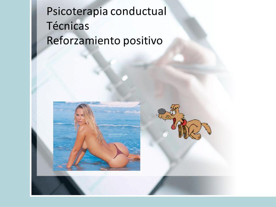 Psicoterapia conductual Técnicas Reforzamiento positivo