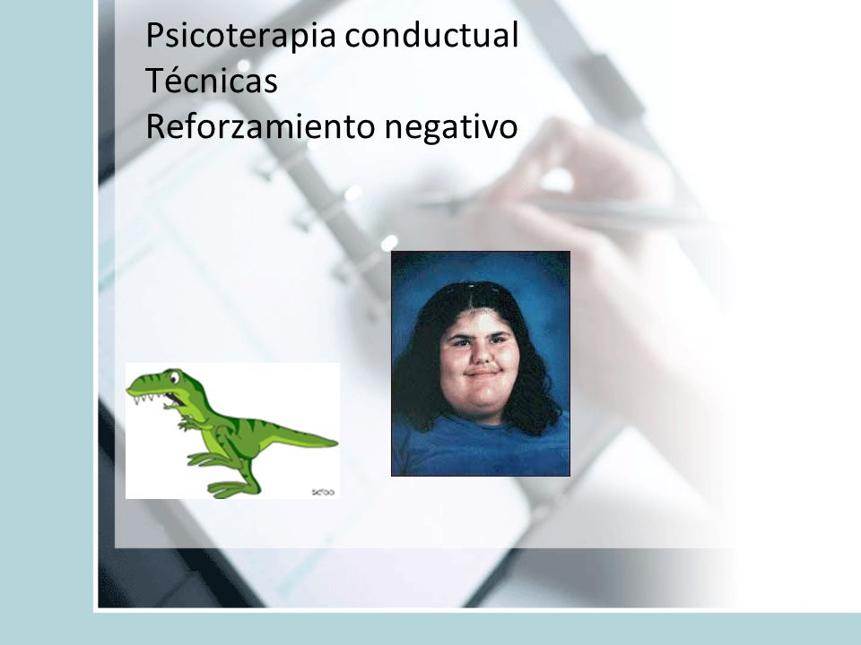 Psicoterapia conductual Técnicas Reforzamiento negativo