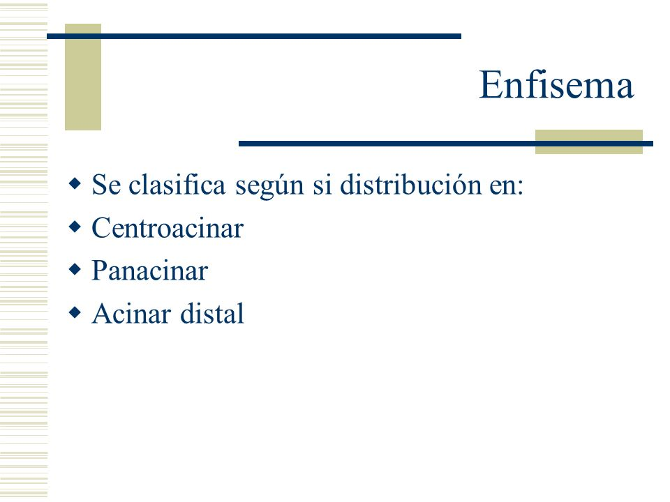 Enfisema Se clasifica según si distribución en: Centroacinar Panacinar