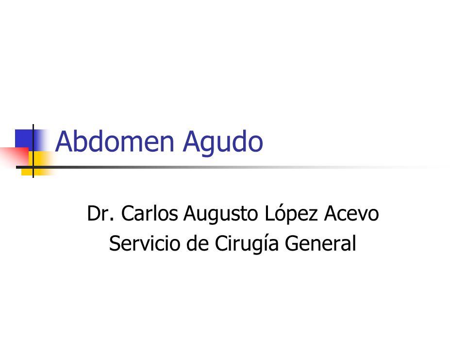 Dr. Carlos Augusto López Acevo Servicio de Cirugía General