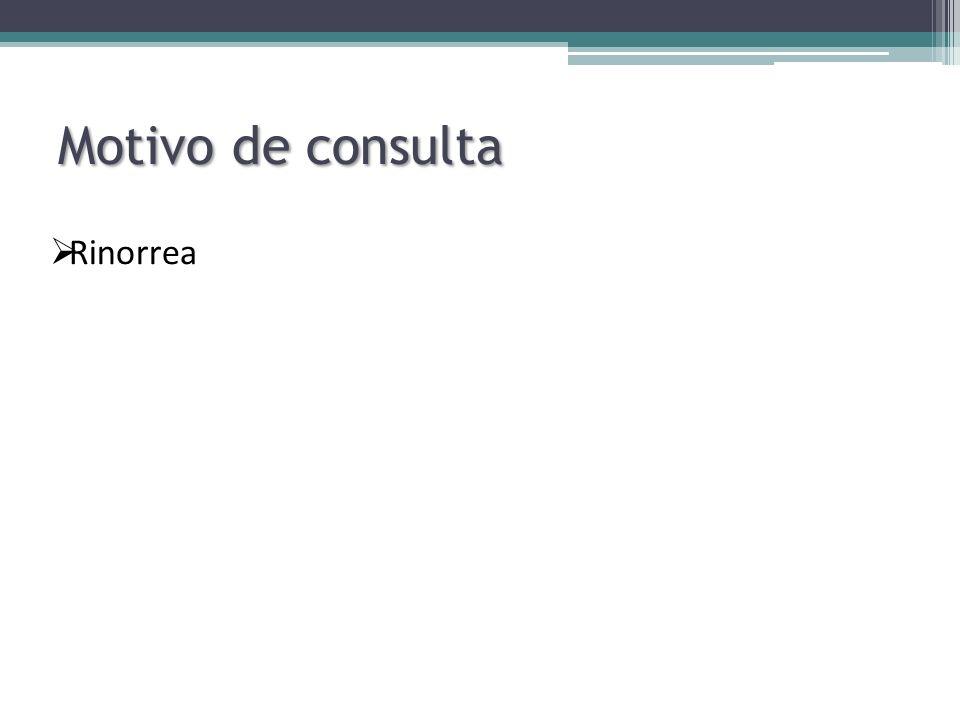 Motivo de consulta Rinorrea