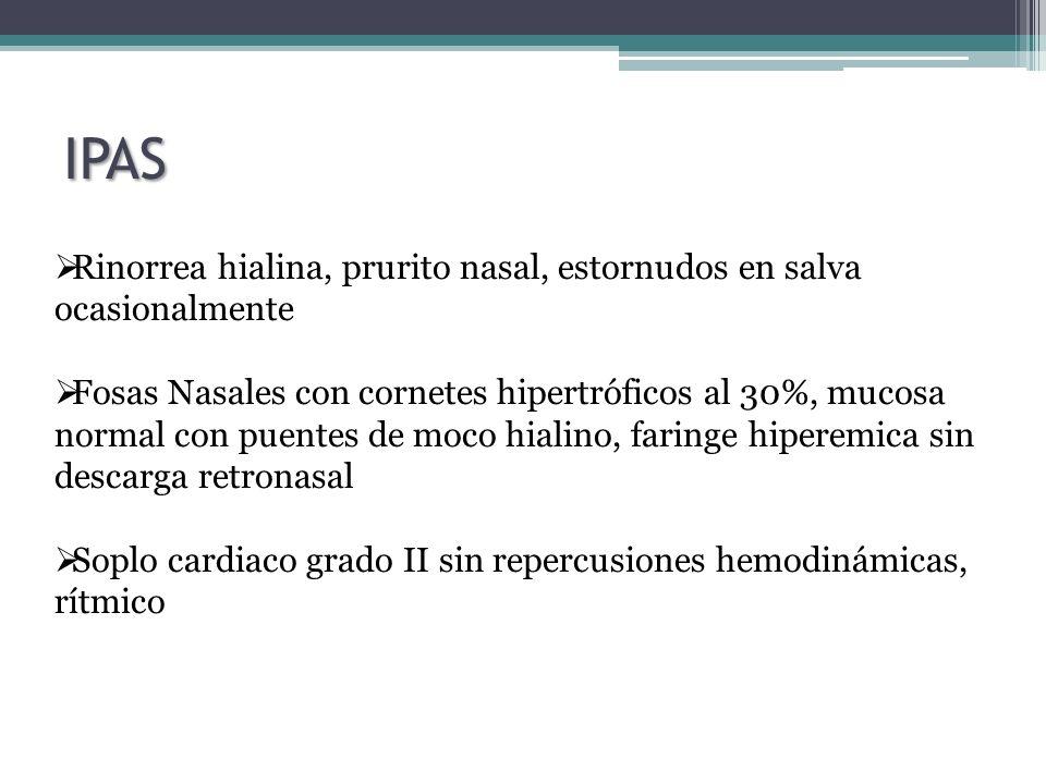 IPAS Rinorrea hialina, prurito nasal, estornudos en salva ocasionalmente.