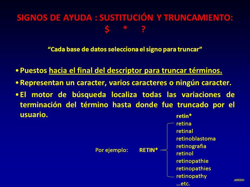 SIGNOS DE AYUDA : SUSTITUCIÓN Y TRUNCAMIENTO: $ *