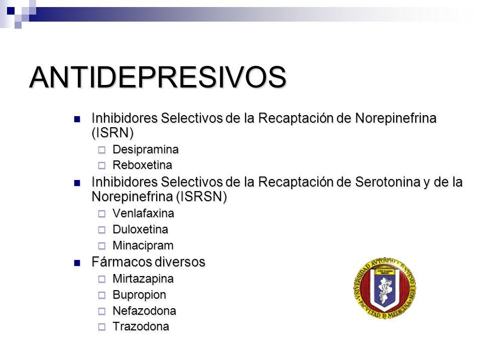 ANTIDEPRESIVOS Inhibidores Selectivos de la Recaptación de Norepinefrina (ISRN) Desipramina. Reboxetina.