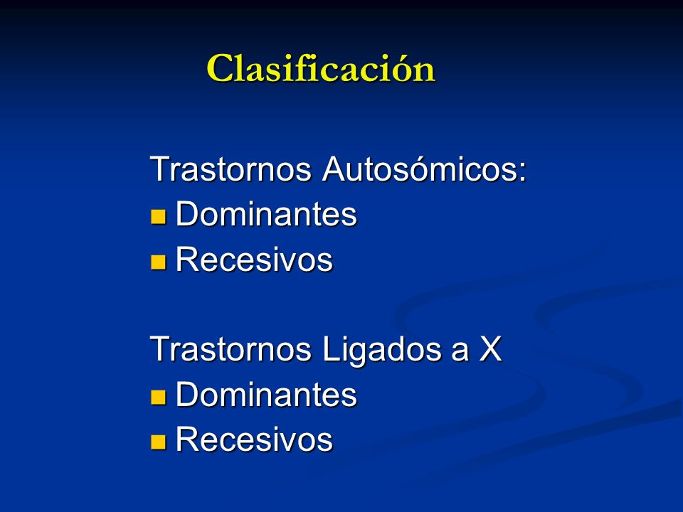 Clasificación Trastornos Autosómicos: Dominantes Recesivos