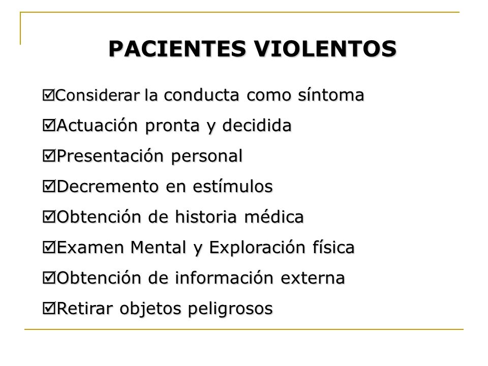 PACIENTES VIOLENTOS Actuación pronta y decidida Presentación personal