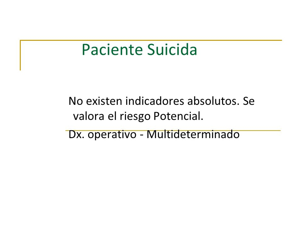 Paciente Suicida No existen indicadores absolutos.