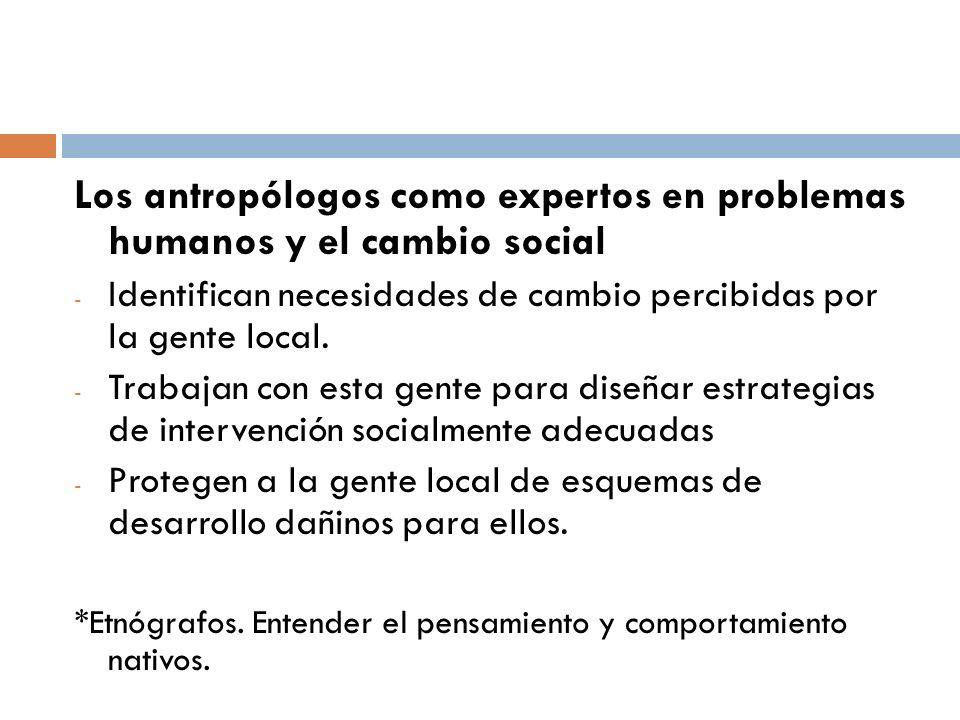 Los antropólogos como expertos en problemas humanos y el cambio social