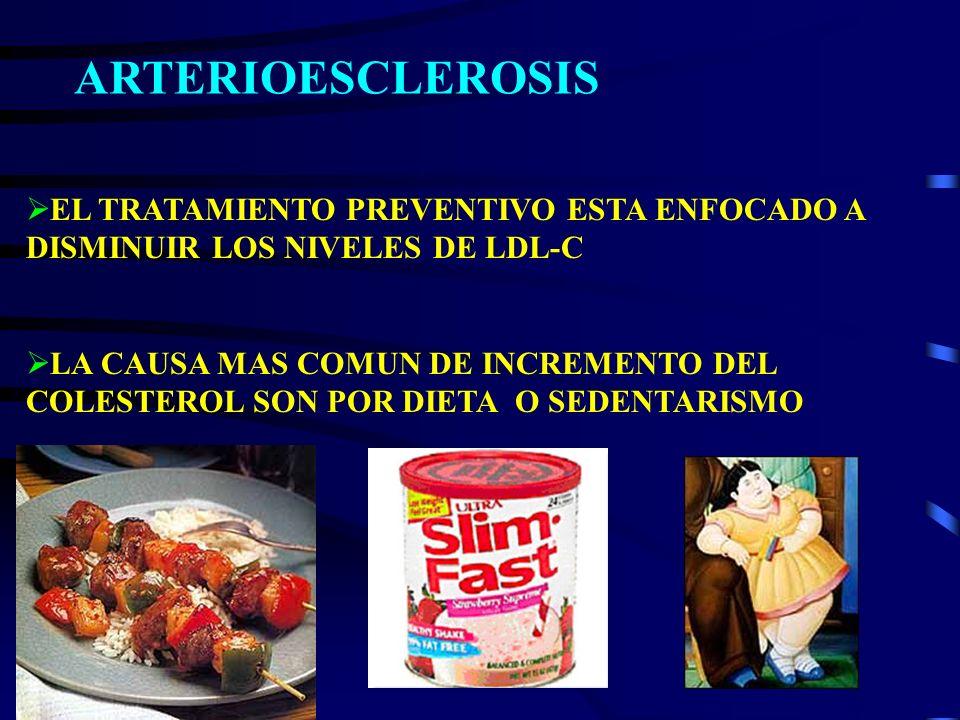 ARTERIOESCLEROSISEL TRATAMIENTO PREVENTIVO ESTA ENFOCADO A DISMINUIR LOS NIVELES DE LDL-C.