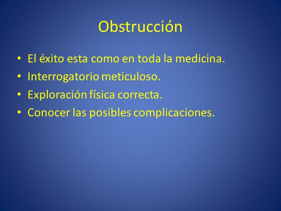 Obstrucción El éxito esta como en toda la medicina.
