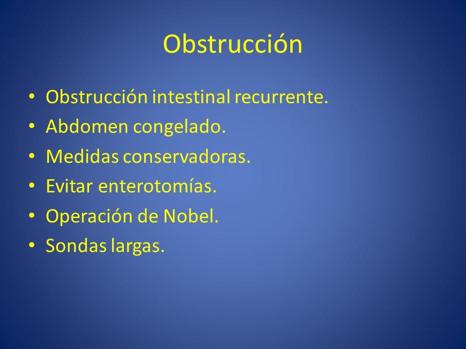 Obstrucción Obstrucción intestinal recurrente. Abdomen congelado.
