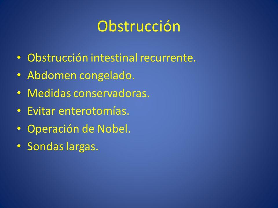 Obstrucción Obstrucción intestinal recurrente. Abdomen congelado.