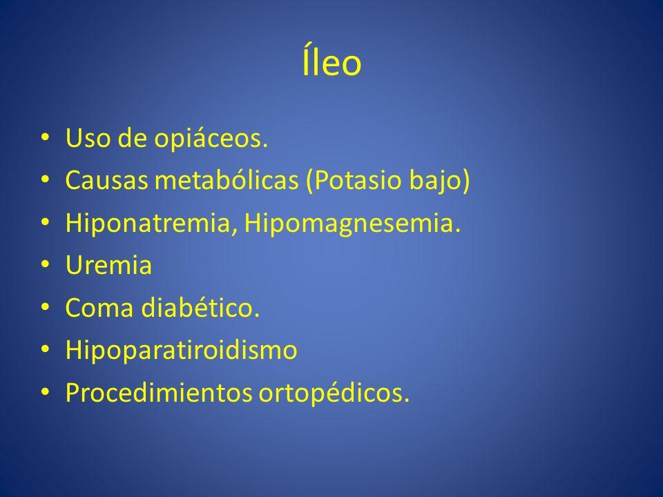 Íleo Uso de opiáceos. Causas metabólicas (Potasio bajo)