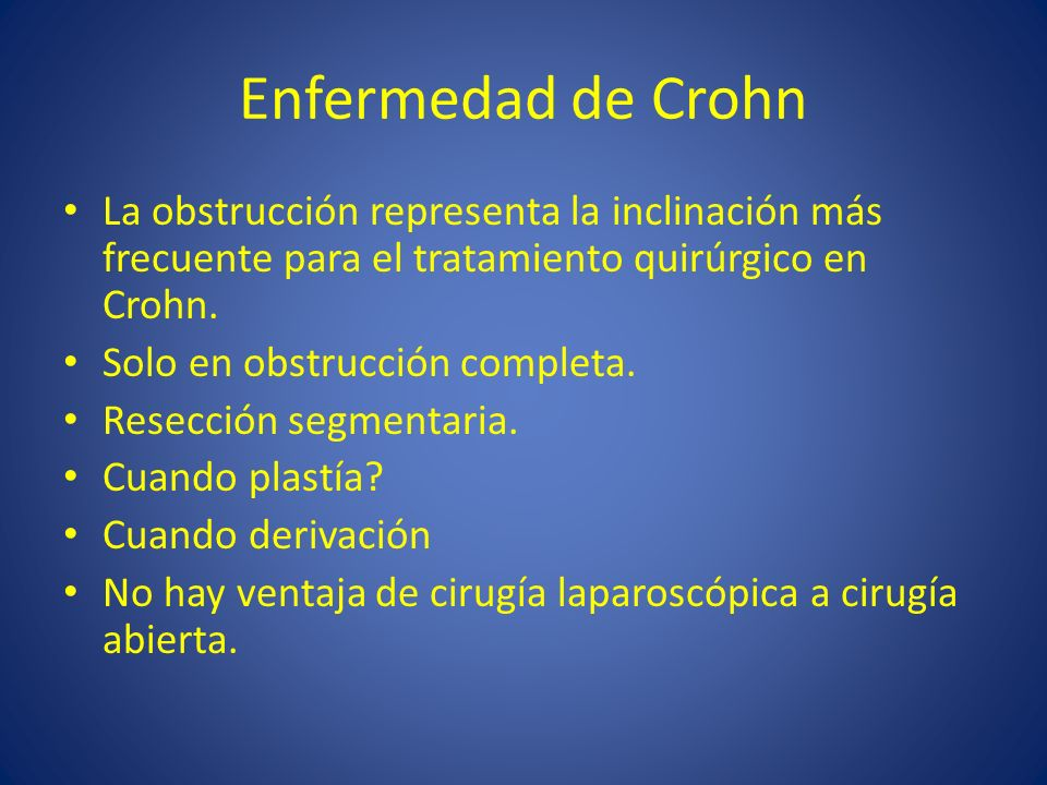 Enfermedad de Crohn La obstrucción representa la inclinación más frecuente para el tratamiento quirúrgico en Crohn.