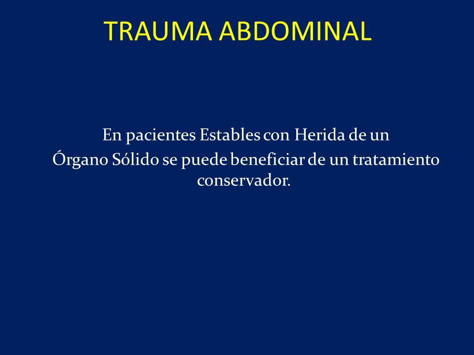 TRAUMA ABDOMINAL En pacientes Estables con Herida de un Órgano Sólido se puede beneficiar de un tratamiento conservador.