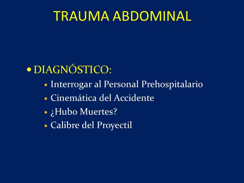 TRAUMA ABDOMINAL DIAGNÓSTICO: Interrogar al Personal Prehospitalario