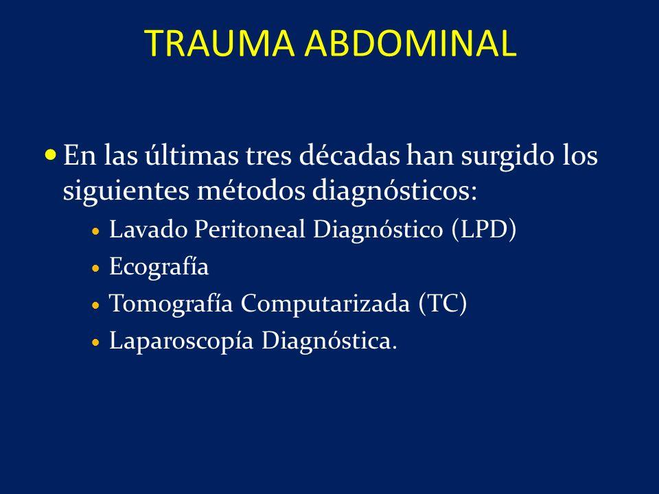 TRAUMA ABDOMINAL En las últimas tres décadas han surgido los siguientes métodos diagnósticos: Lavado Peritoneal Diagnóstico (LPD)