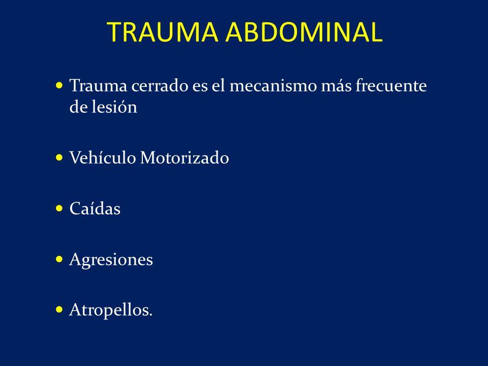 TRAUMA ABDOMINAL Trauma cerrado es el mecanismo más frecuente de lesión. Vehículo Motorizado. Caídas.