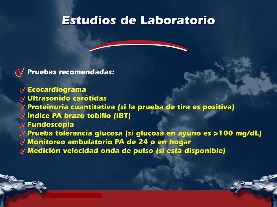 Recommended tests† Echocardiogram. † Carotid ultrasound. † Quantitative proteinuria (if dipstick test positive)
