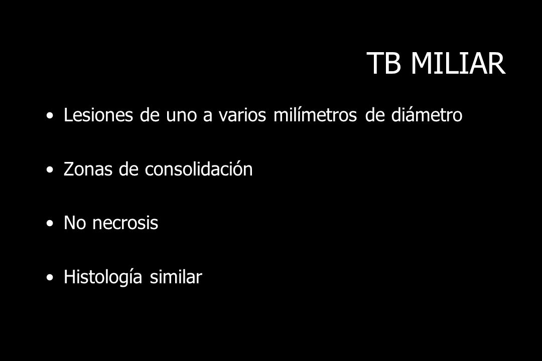 TB MILIAR Lesiones de uno a varios milímetros de diámetro