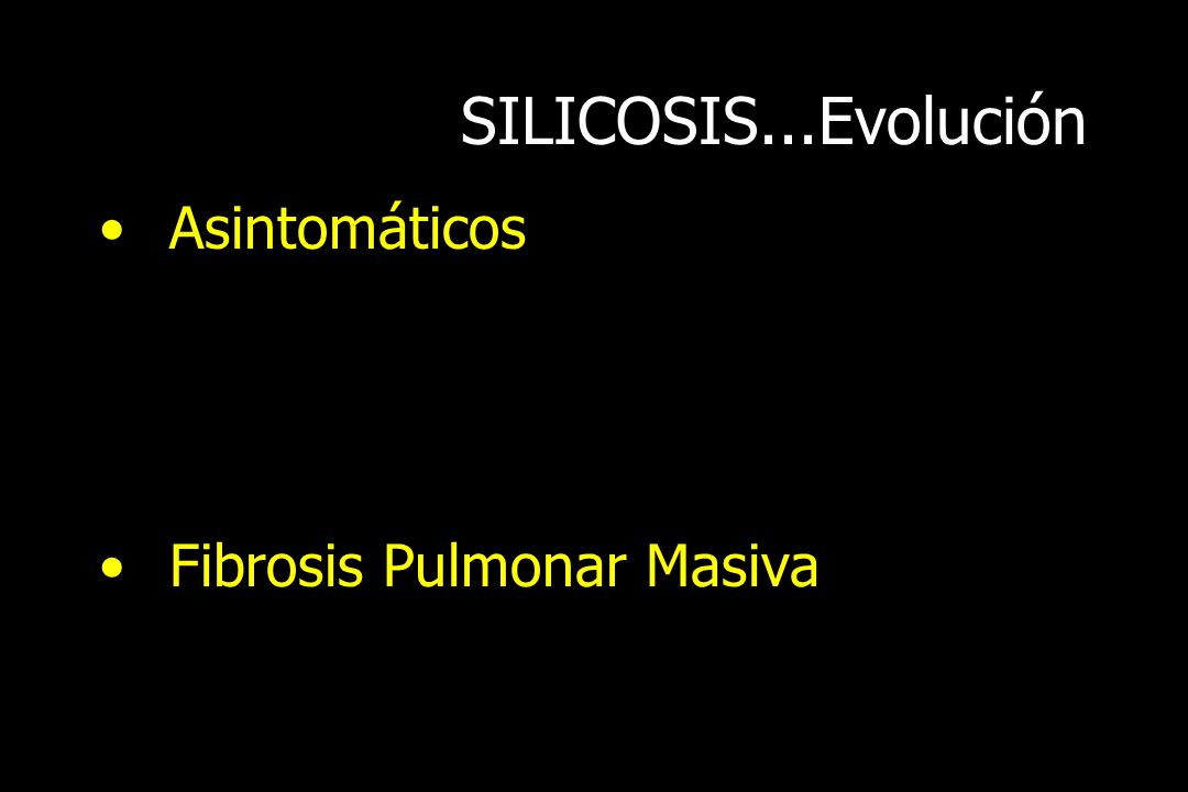 SILICOSIS...Evolución Asintomáticos Fibrosis Pulmonar Masiva