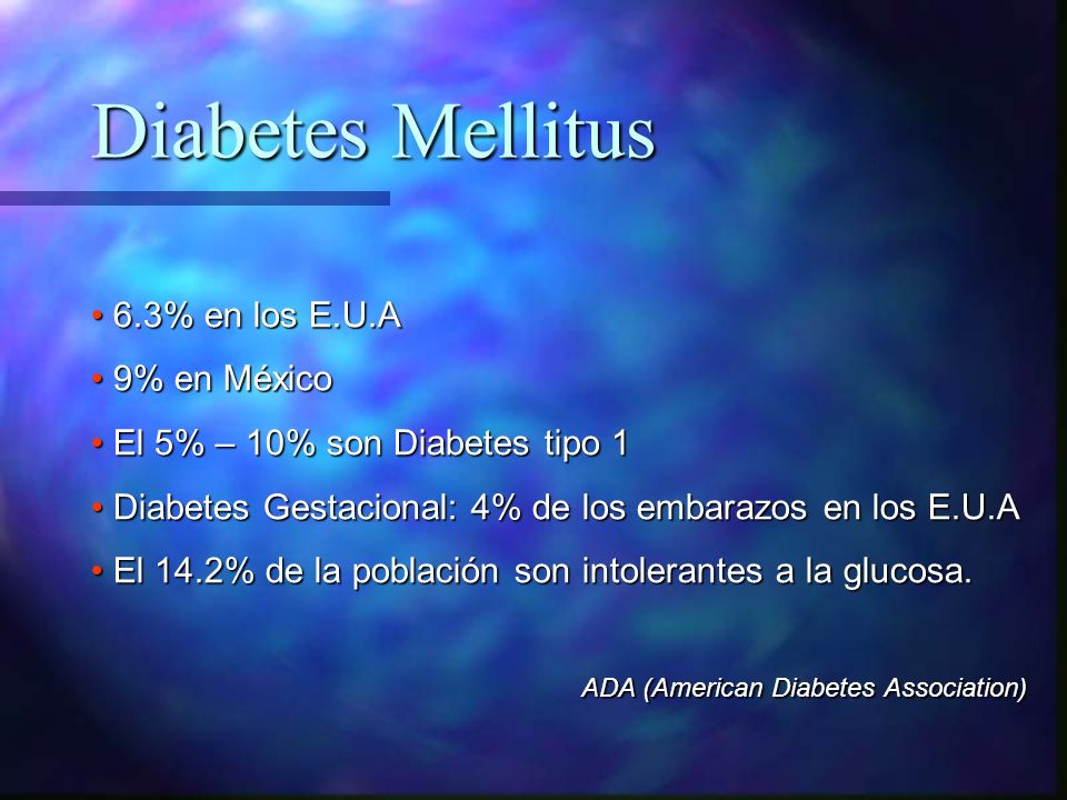 Diabetes Mellitus 6.3% en los E.U.A 9% en México