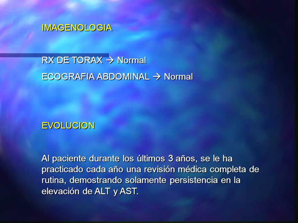 IMAGENOLOGIA RX DE TORAX  Normal. ECOGRAFIA ABDOMINAL  Normal. EVOLUCION.