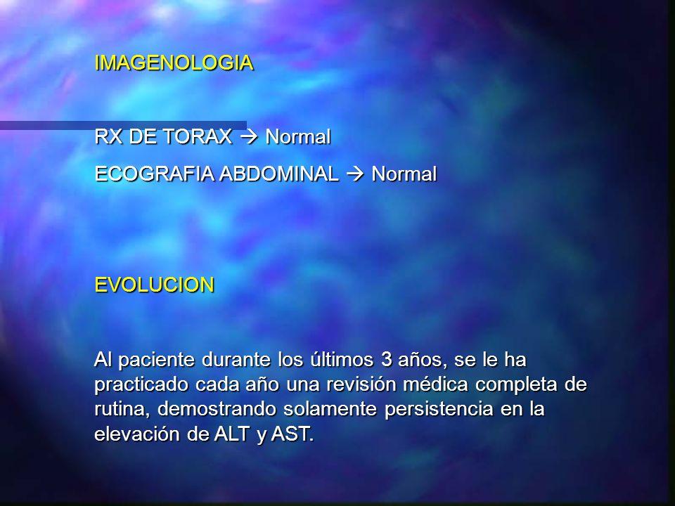 IMAGENOLOGIARX DE TORAX  Normal. ECOGRAFIA ABDOMINAL  Normal. EVOLUCION.