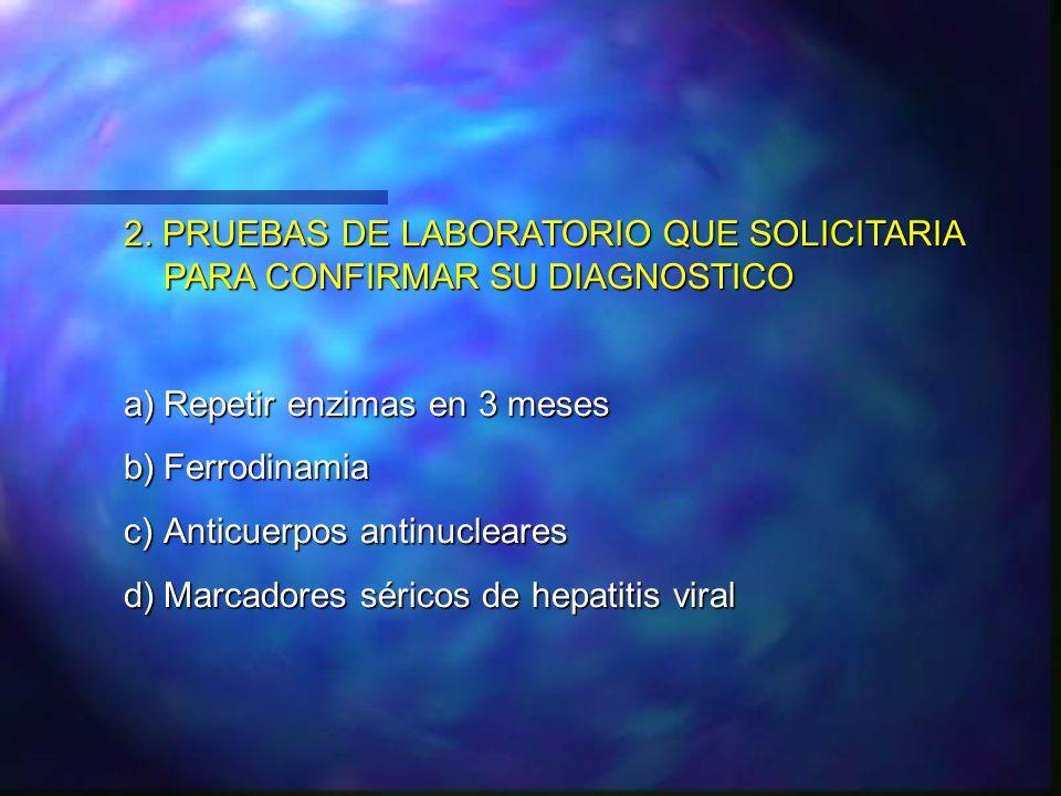 2. PRUEBAS DE LABORATORIO QUE SOLICITARIA PARA CONFIRMAR SU DIAGNOSTICO