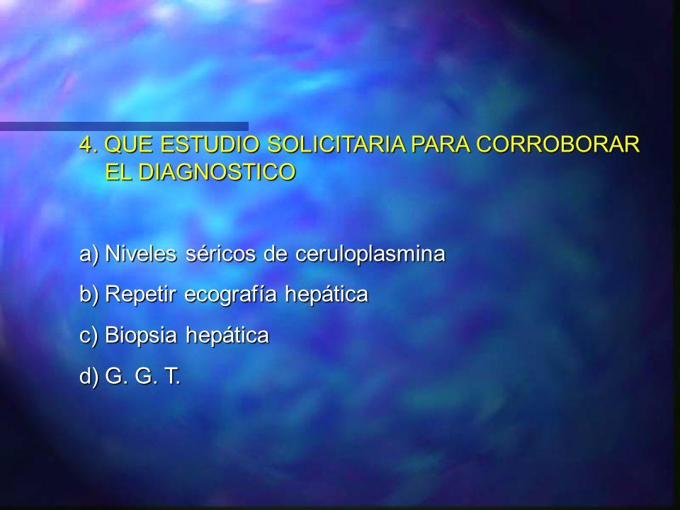 4. QUE ESTUDIO SOLICITARIA PARA CORROBORAR EL DIAGNOSTICO