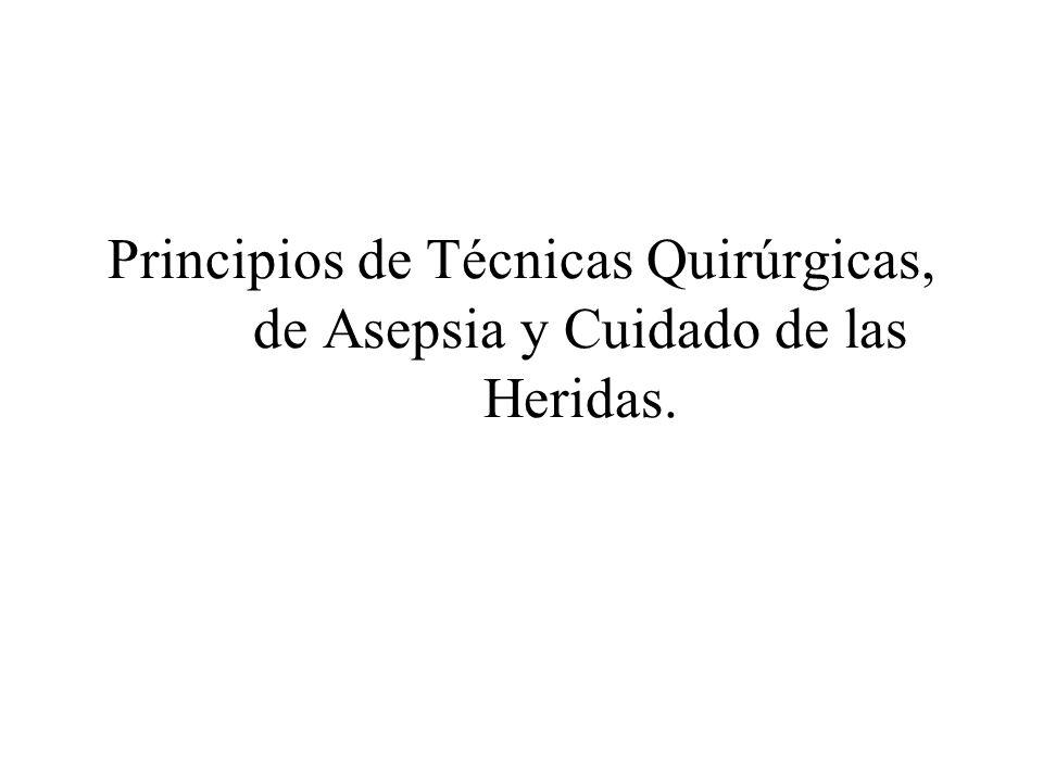 Principios de Técnicas Quirúrgicas, de Asepsia y Cuidado de las Heridas.
