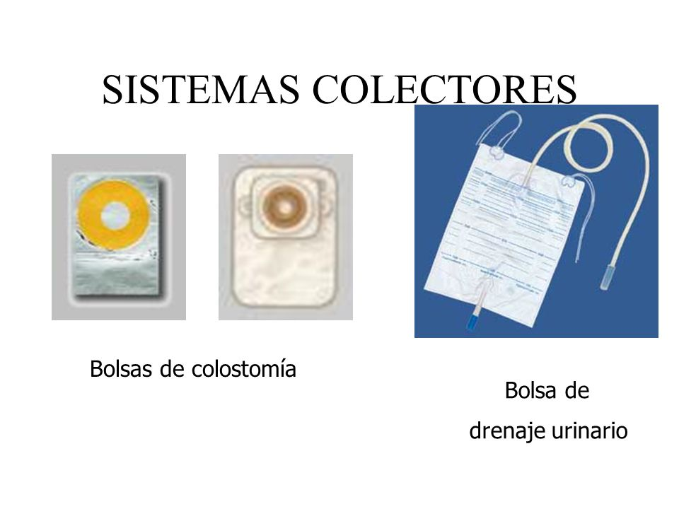 SISTEMAS COLECTORES Bolsas de colostomía Bolsa de drenaje urinario
