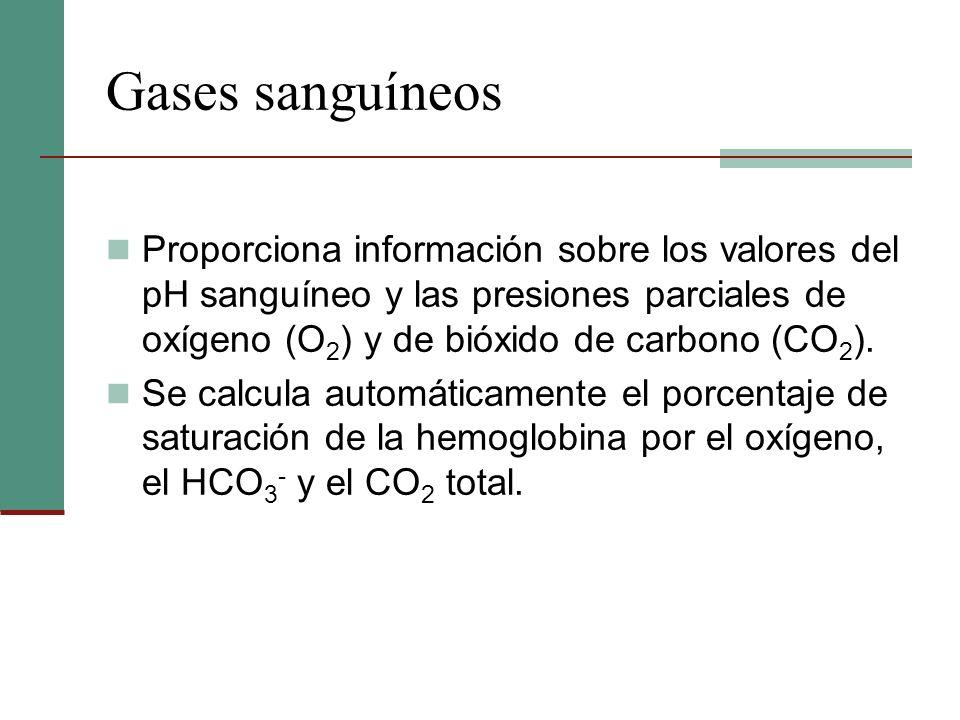 Gases sanguíneosProporciona información sobre los valores del pH sanguíneo y las presiones parciales de oxígeno (O2) y de bióxido de carbono (CO2).