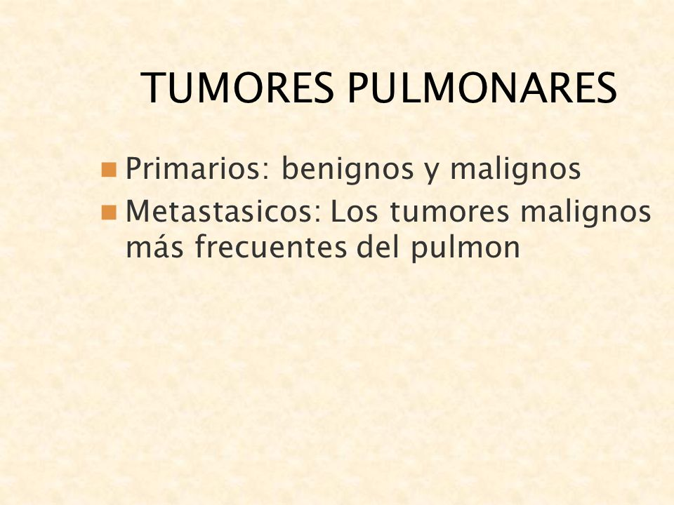 TUMORES PULMONARES Primarios: benignos y malignos