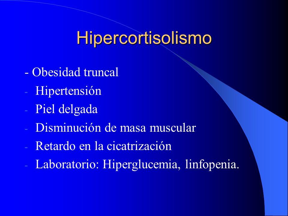 Hipercortisolismo - Obesidad truncal Hipertensión Piel delgada