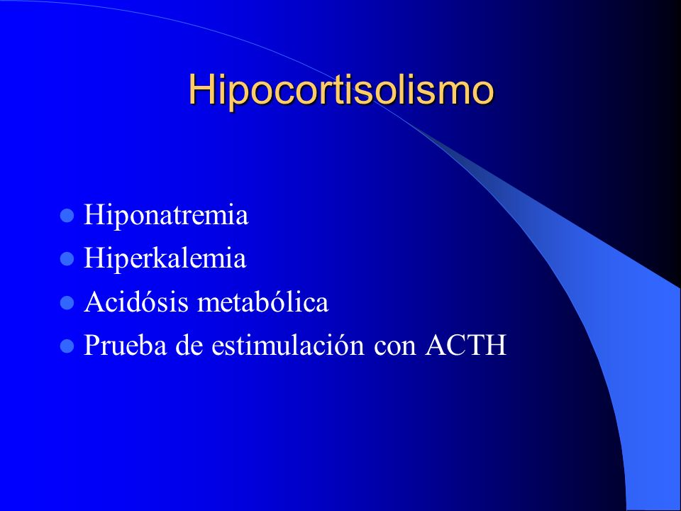 Hipocortisolismo Hiponatremia Hiperkalemia Acidósis metabólica