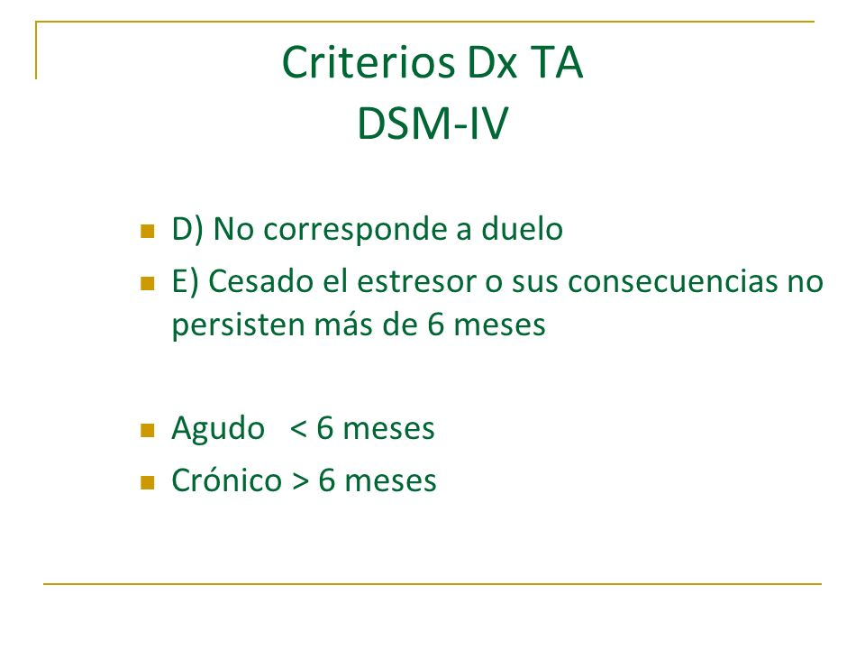 Criterios Dx TA DSM-IV D) No corresponde a duelo