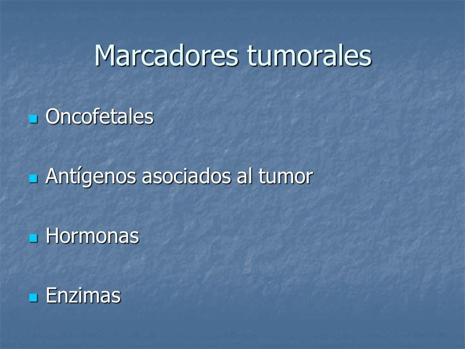 Marcadores tumorales Oncofetales Antígenos asociados al tumor Hormonas
