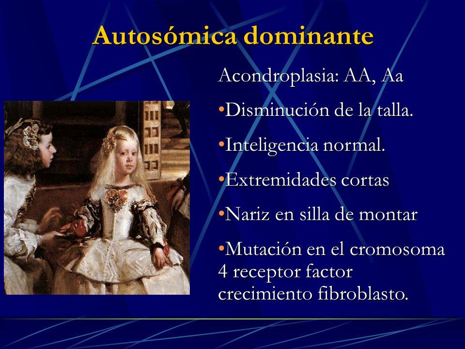 Autosómica dominante Acondroplasia: AA, Aa Disminución de la talla.